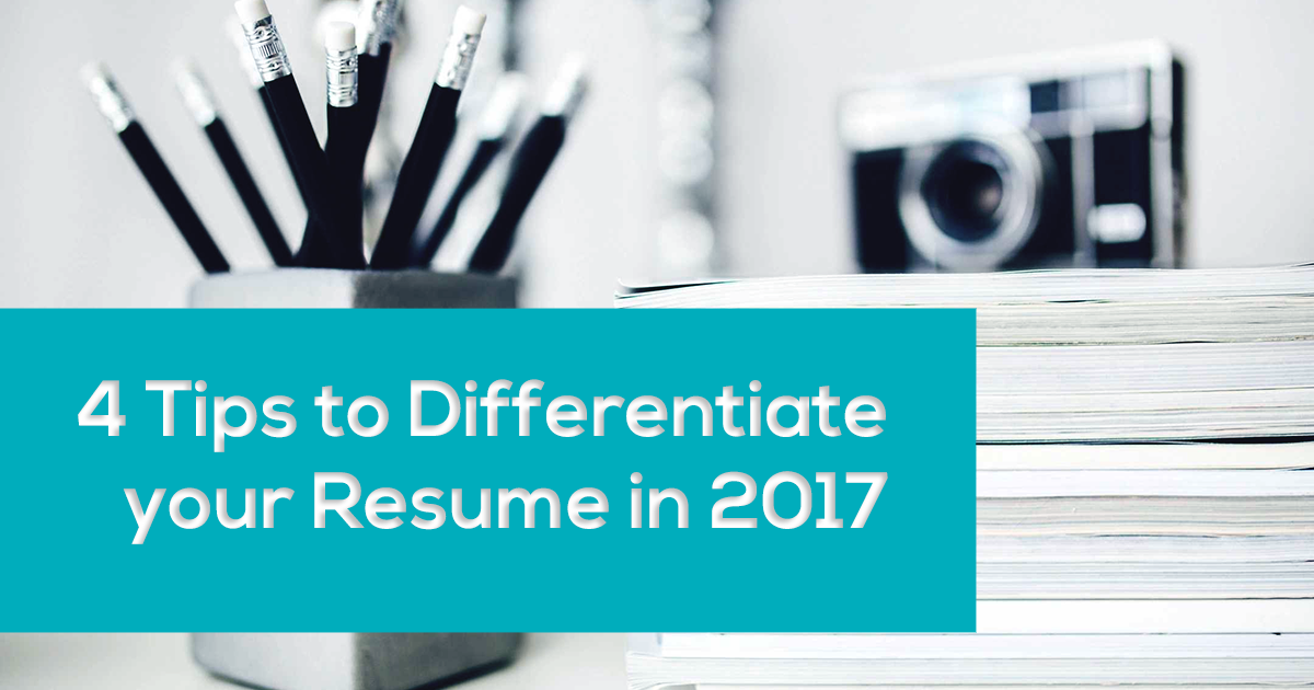 4 Tips to Differentiate your Resume in 2017