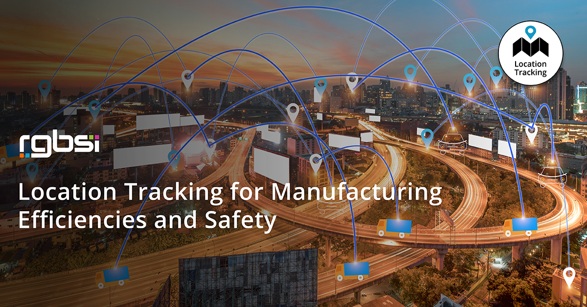 Location Tracking for Manufacturing Efficiencies and Safety