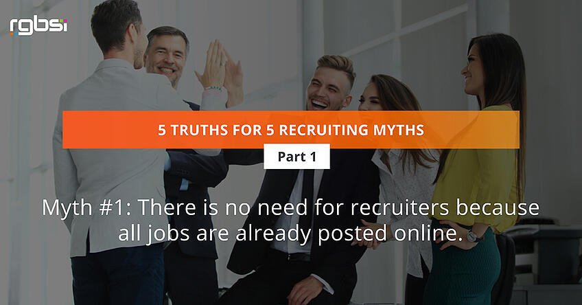Myth #1: There is no need for recruiters because all jobs are already posted online.