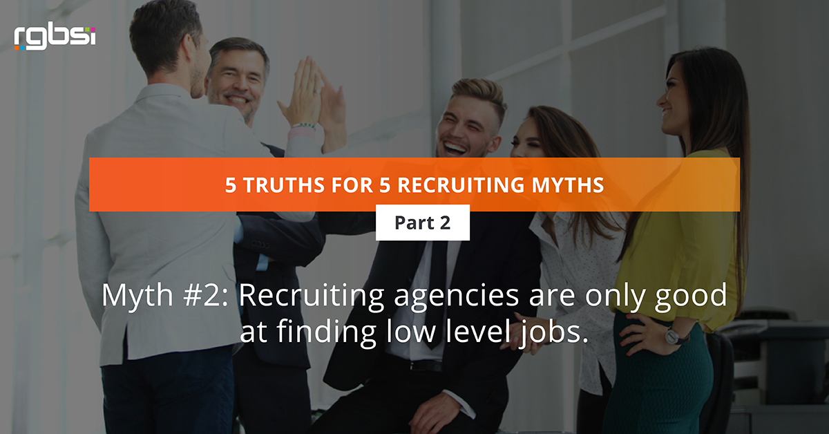Myth #2: Recruiting agencies are only good at finding low level jobs.