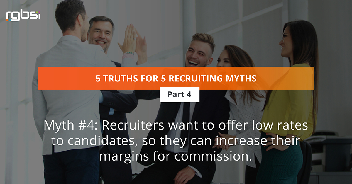 Myth #4: Recruiters want to offer low rates to candidates, so they can increase their margins for commission.