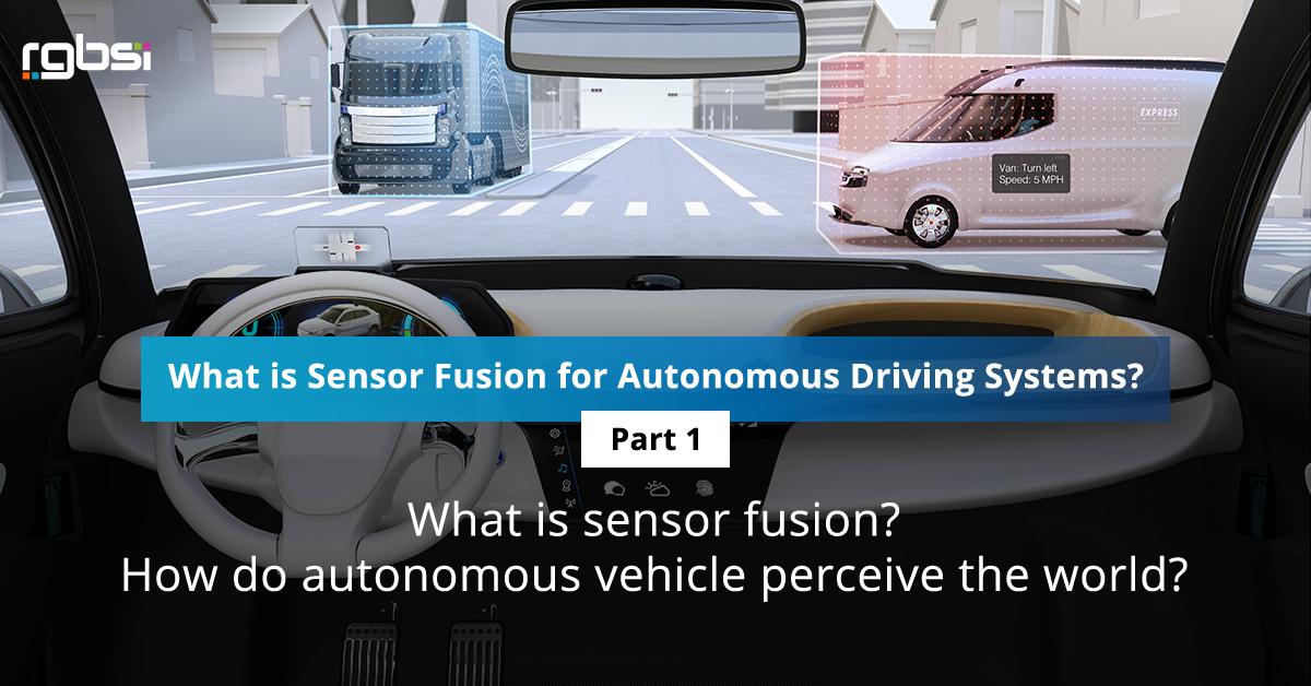 What is Sensor Fusion for Autonomous Driving Systems? – Part 1